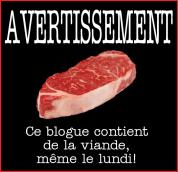 Attention!! Ce blogue contient de la viande, même le lundi!